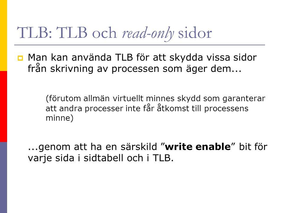 TLB: TLB och read-only sidor  Man kan använda TLB för att skydda vissa sidor från skrivning av processen som äger dem...