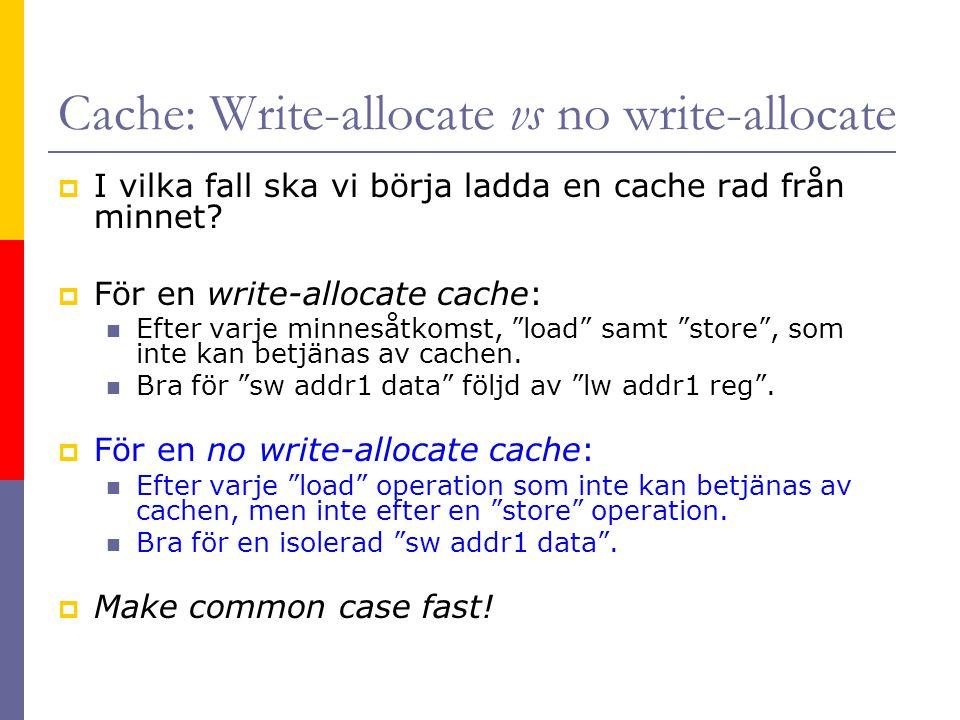Cache: Write-allocate vs no write-allocate  I vilka fall ska vi börja ladda en cache rad från minnet.