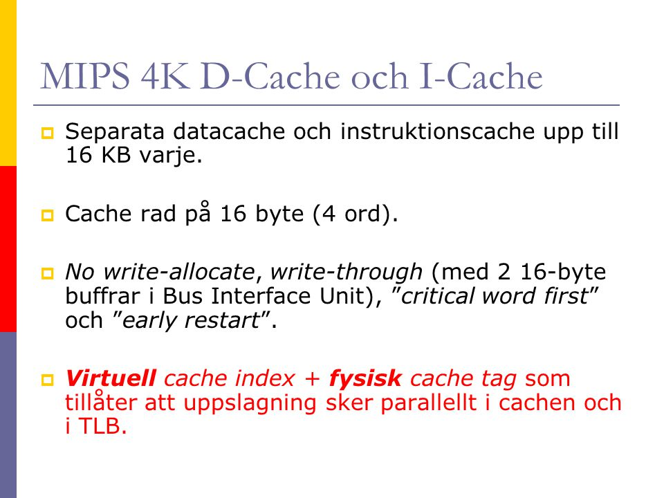 MIPS 4K D-Cache och I-Cache  Separata datacache och instruktionscache upp till 16 KB varje.