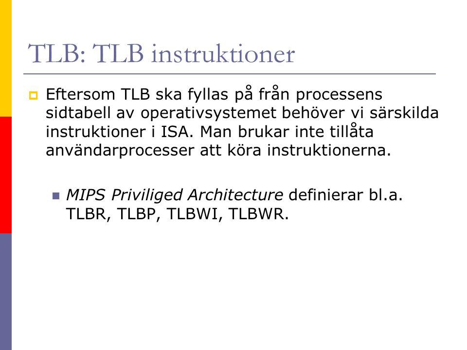 TLB: TLB och context switch  För att operativsystemet ska kunna byta den aktiva processen (utföra en context switch) behöver man:  antingen tömma TLB vid varje processbyte,  eller spara ett process ID med varje översättning som lagras i TLB.
