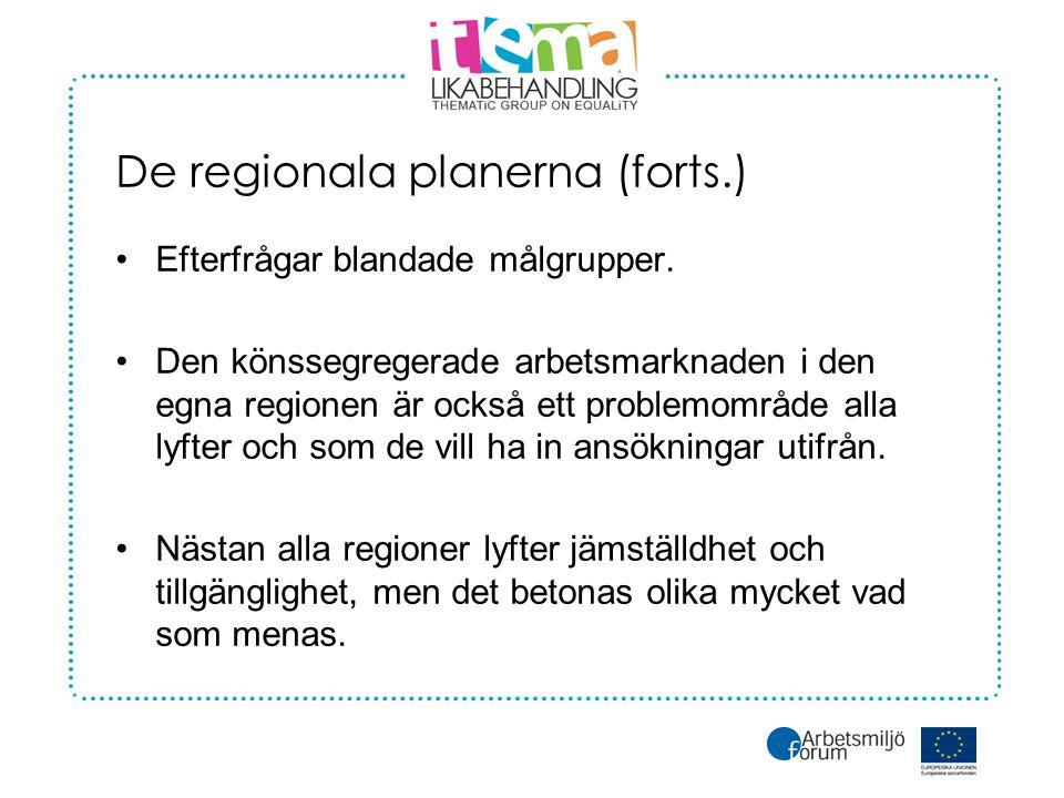 De regionala planerna (forts.) •Efterfrågar blandade målgrupper.