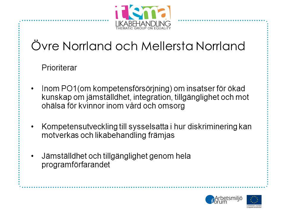 Övre Norrland och Mellersta Norrland Prioriterar •Inom PO1(om kompetensförsörjning) om insatser för ökad kunskap om jämställdhet, integration, tillgänglighet och mot ohälsa för kvinnor inom vård och omsorg •Kompetensutveckling till sysselsatta i hur diskriminering kan motverkas och likabehandling främjas •Jämställdhet och tillgänglighet genom hela programförfarandet