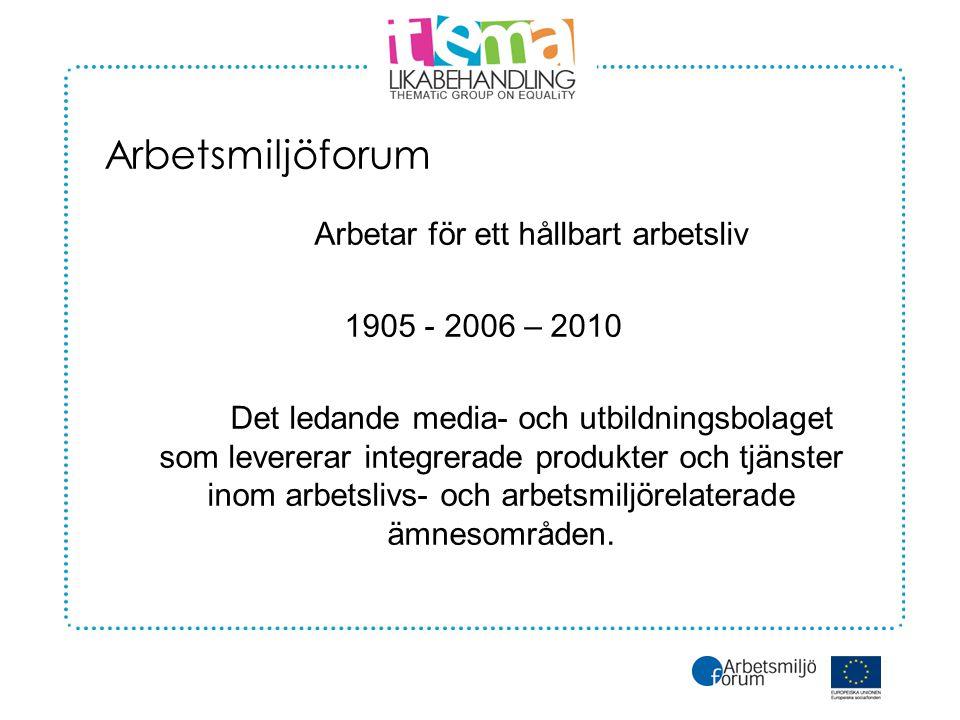 Arbetsmiljöforum Arbetar för ett hållbart arbetsliv 1905 - 2006 – 2010 Det ledande media- och utbildningsbolaget som levererar integrerade produkter och tjänster inom arbetslivs- och arbetsmiljörelaterade ämnesområden.