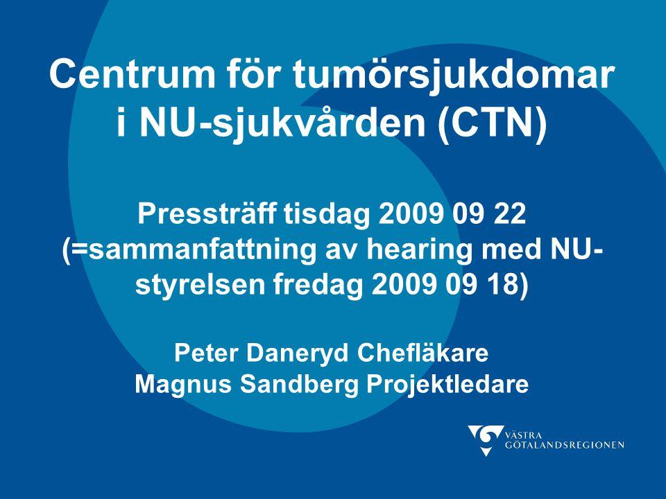 Peter Daneryd NU-sjukvården Övergripande målsättningar för CTN är att säkerställa patientfokus genom att Utveckla vårdprocesserna för patienter med tumörsjukdom Utveckla vårdsamarbetet kring patienter med tumörsjukdom •inom VGR •med vårdgrannar •inom NU-sjukvården Säkerställa förutsättningarna för individanpassad terapi mot tumörsjukdomar