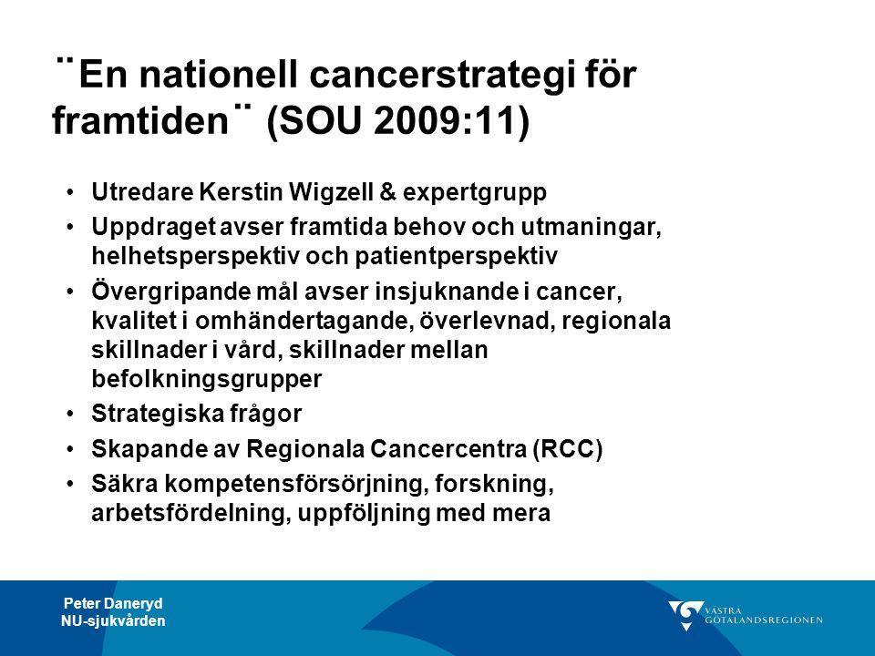 Peter Daneryd NU-sjukvården ¨En nationell cancerstrategi för framtiden¨ (SOU 2009:11) •Utredare Kerstin Wigzell & expertgrupp •Uppdraget avser framtid