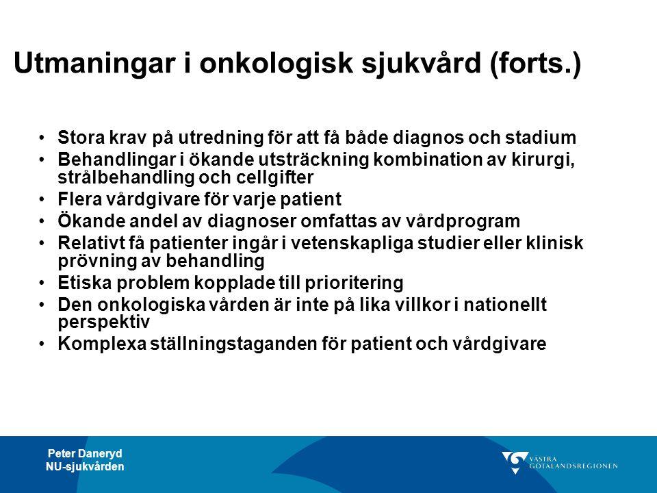 Peter Daneryd NU-sjukvården Utmaningar i onkologisk sjukvård (forts.) •Stora krav på utredning för att få både diagnos och stadium •Behandlingar i öka