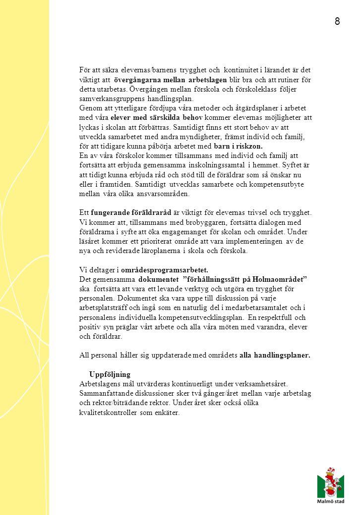 9 Ekologisk hållbarhet Åtagande/Holma Alla arbetslag i förskola, skolbarnomsorg och grundskola ska tillsammans med barn/elever, i enlighet med läroplanen, ha miljöperspektiv på allt arbete.