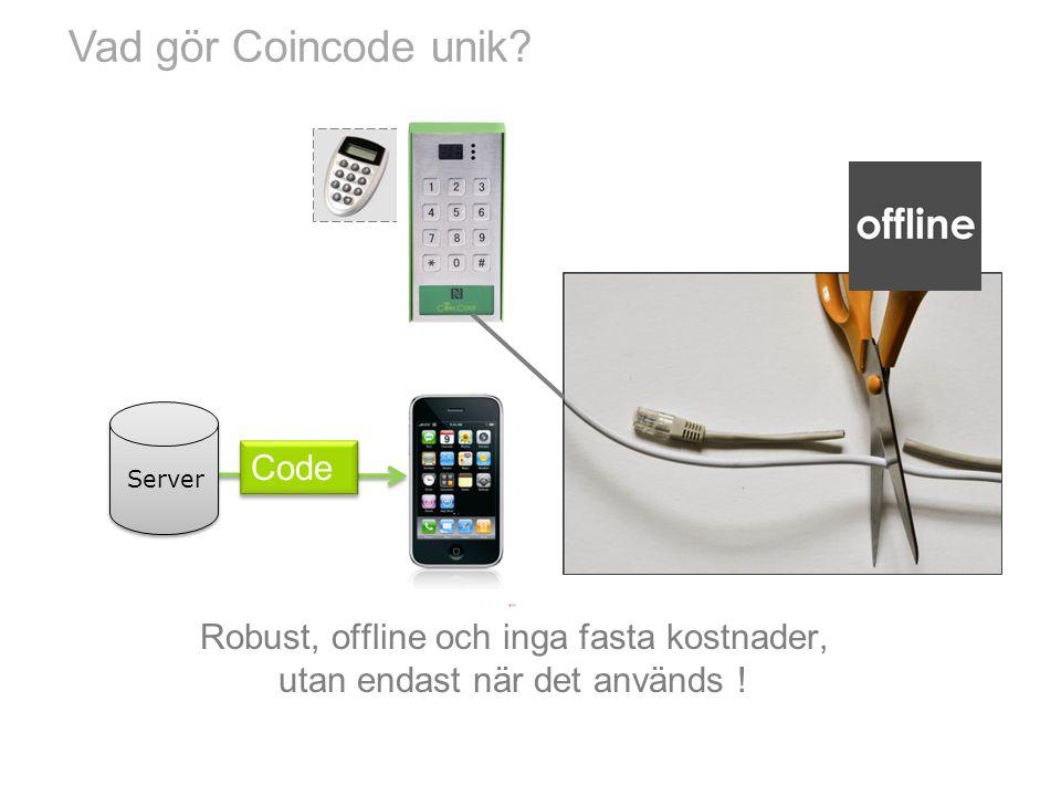 Code Server Vad gör Coincode unik? Robust, offline och inga fasta kostnader, utan endast när det används !