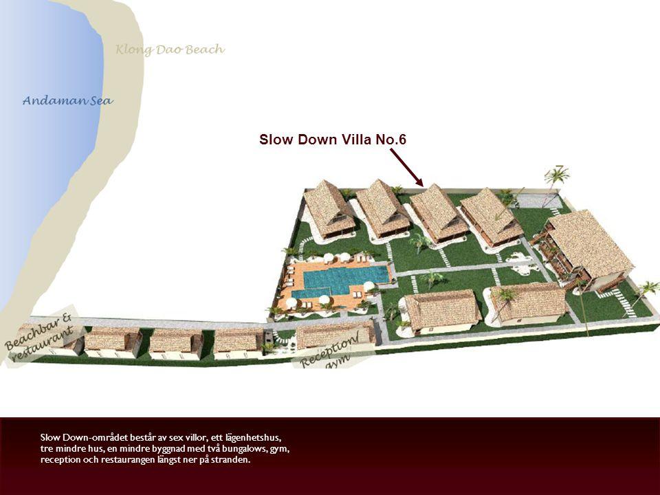 Slow Down Villa No.6 Slow Down-området består av sex villor, ett lägenhetshus, tre mindre hus, en mindre byggnad med två bungalows, gym, reception och restaurangen längst ner på stranden.