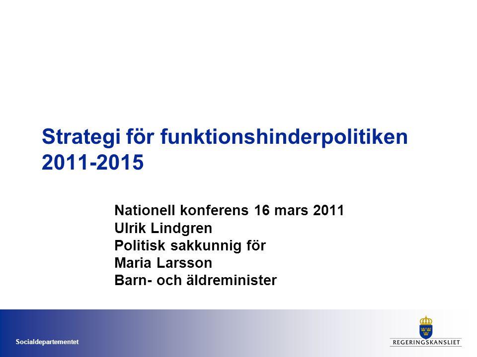 Socialdepartementet Strategi för funktionshinderpolitiken 2011-2015 Nationell konferens 16 mars 2011 Ulrik Lindgren Politisk sakkunnig för Maria Larsson Barn- och äldreminister