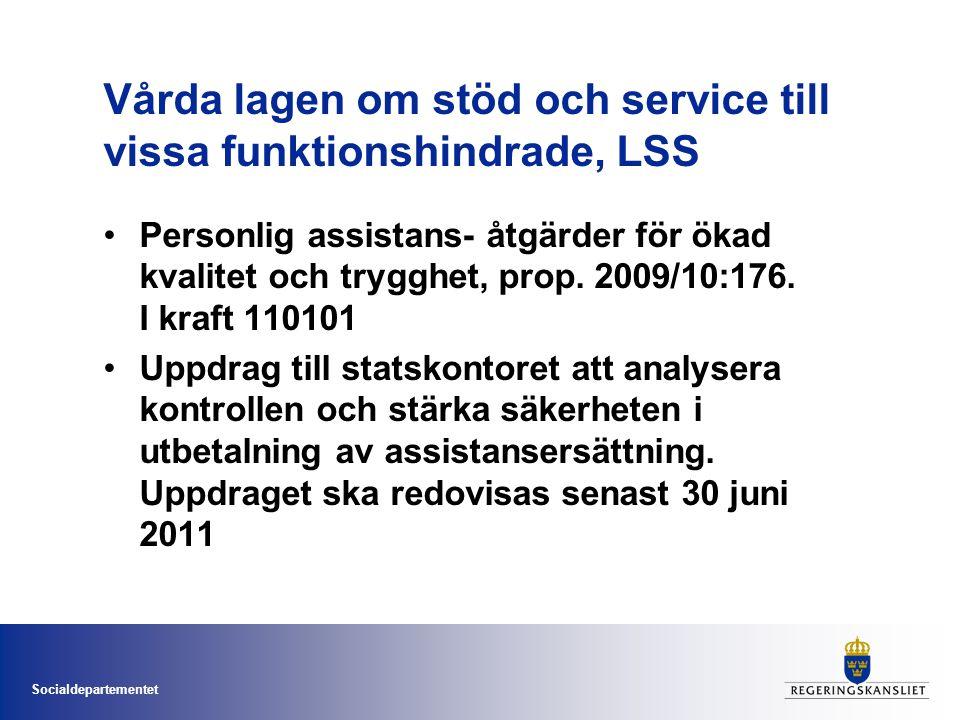 Socialdepartementet Vårda lagen om stöd och service till vissa funktionshindrade, LSS •Personlig assistans- åtgärder för ökad kvalitet och trygghet, prop.