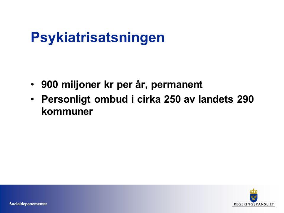 Socialdepartementet Psykiatrisatsningen •900 miljoner kr per år, permanent •Personligt ombud i cirka 250 av landets 290 kommuner