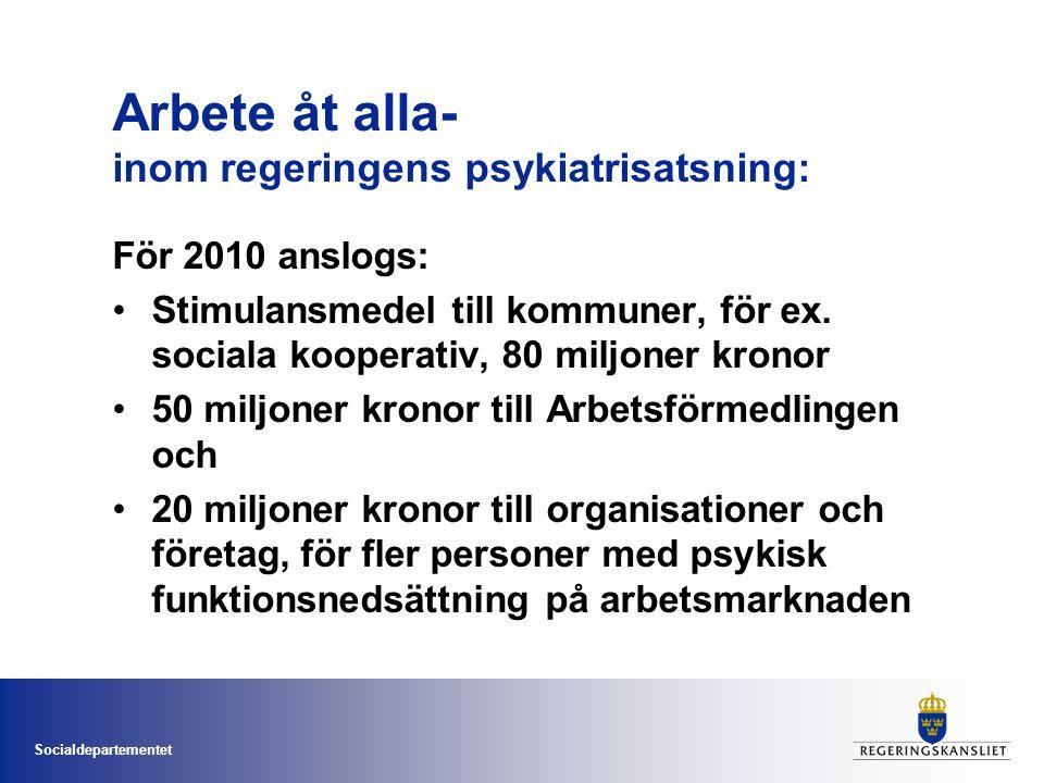 Socialdepartementet Arbete åt alla- inom regeringens psykiatrisatsning: För 2010 anslogs: •Stimulansmedel till kommuner, för ex.