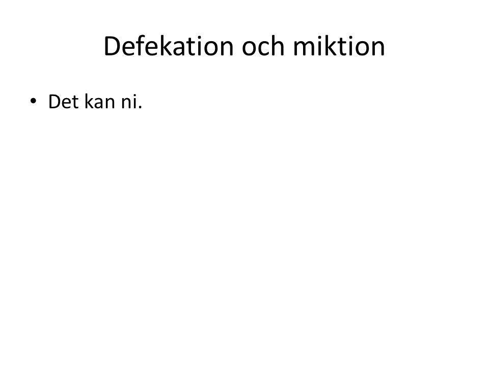 Defekation och miktion • Det kan ni.