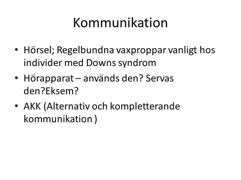 Kommunikation • Hörsel; Regelbundna vaxproppar vanligt hos individer med Downs syndrom • Hörapparat – används den.