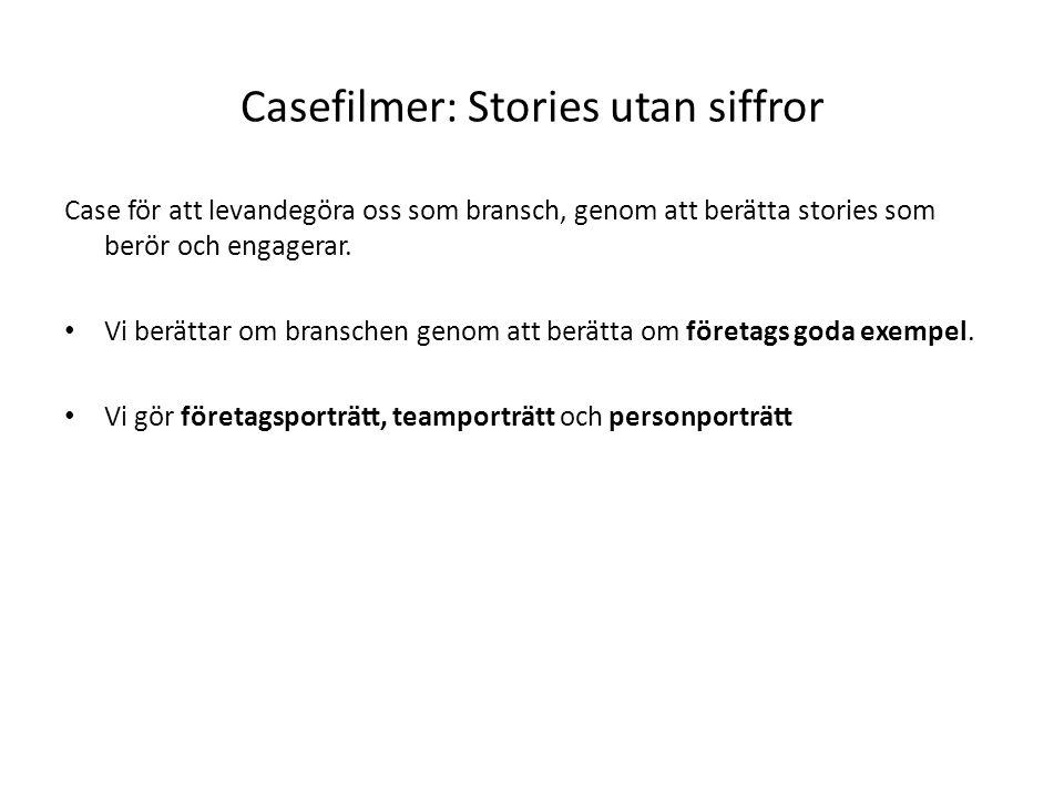 Casefilmer: Stories utan siffror Case för att levandegöra oss som bransch, genom att berätta stories som berör och engagerar. • Vi berättar om bransch