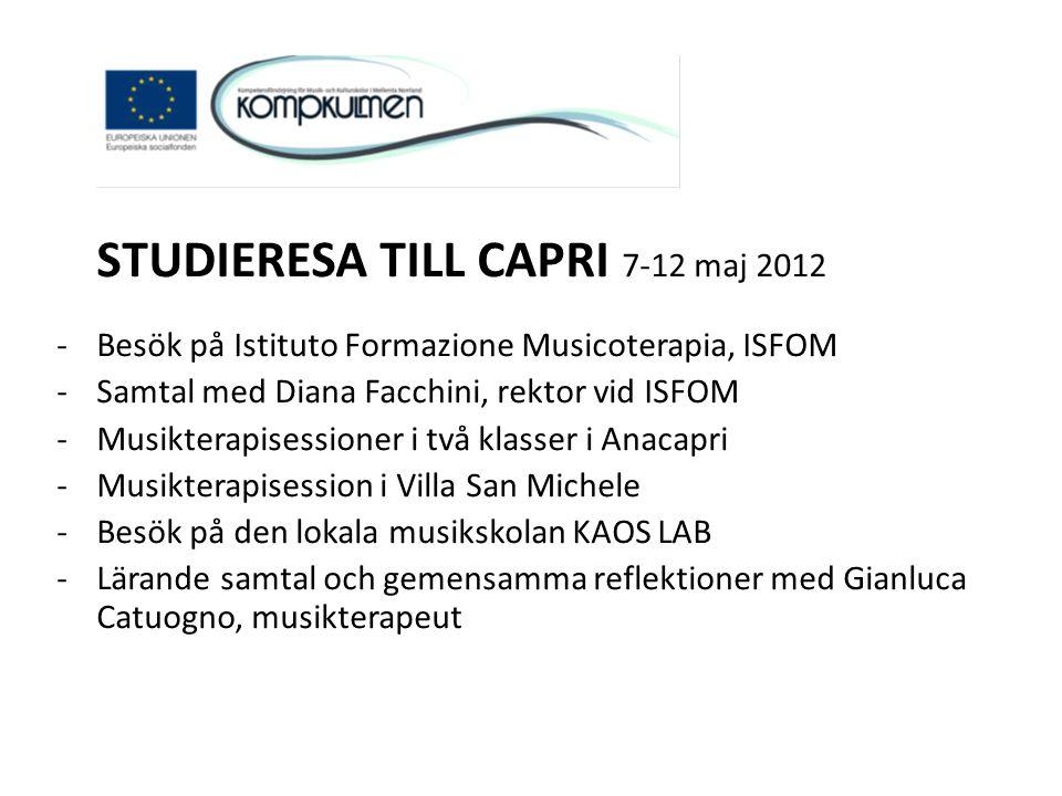 STUDIERESA TILL CAPRI 7-12 maj 2012 -Besök på Istituto Formazione Musicoterapia, ISFOM -Samtal med Diana Facchini, rektor vid ISFOM -Musikterapisessio