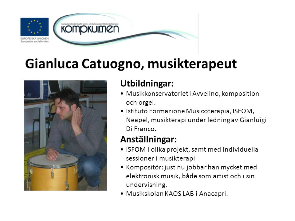 Utbildningar: •Musikkonservatoriet i Avvelino, komposition och orgel. •Istituto Formazione Musicoterapia, ISFOM, Neapel, musikterapi under ledning av