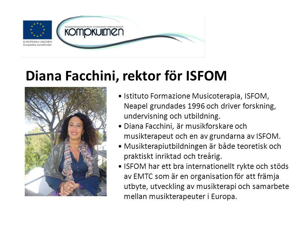 Diana Facchini, rektor för ISFOM •Istituto Formazione Musicoterapia, ISFOM, Neapel grundades 1996 och driver forskning, undervisning och utbildning. •