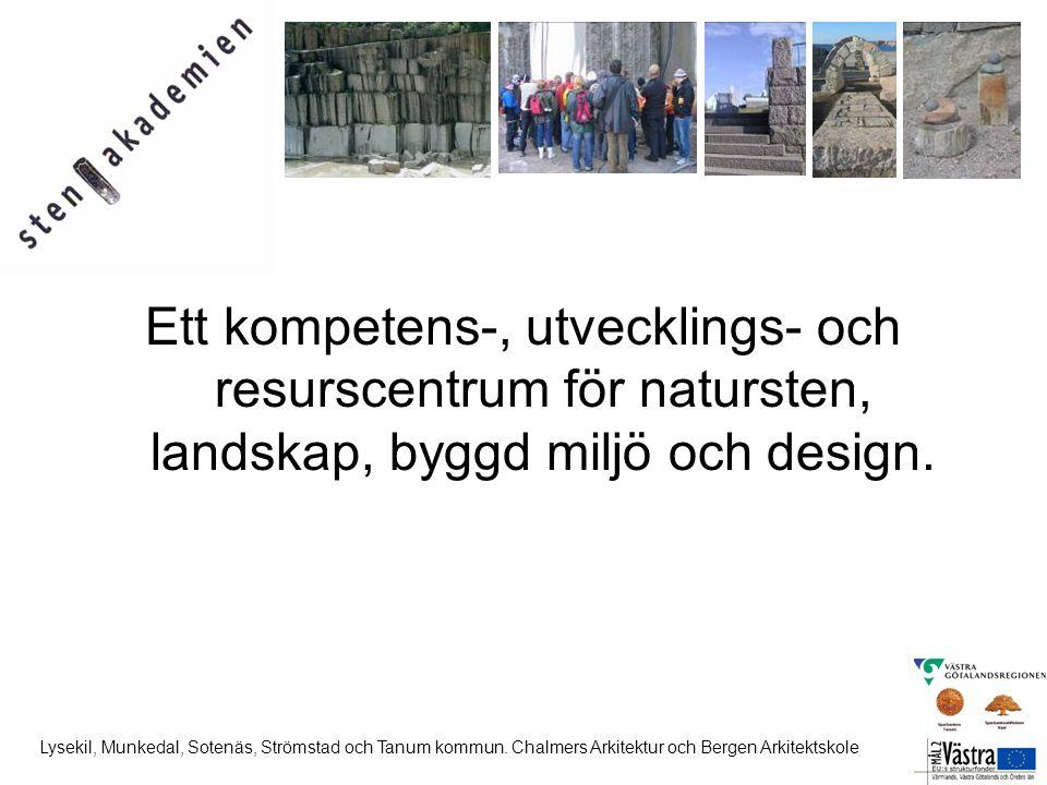 Ett kompetens-, utvecklings- och resurscentrum för natursten, landskap, byggd miljö och design. Lysekil, Munkedal, Sotenäs, Strömstad och Tanum kommun