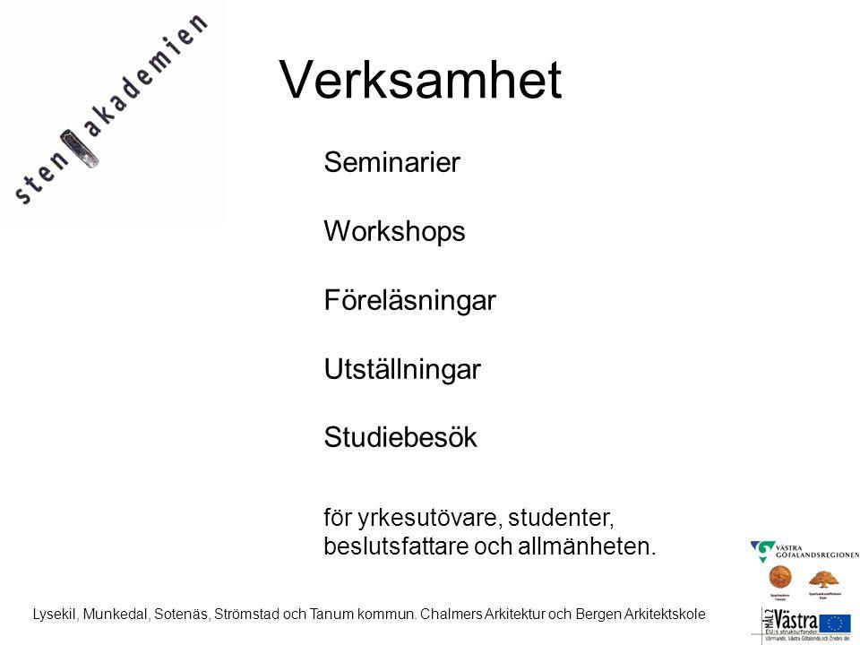Seminarier Workshops Föreläsningar Utställningar Studiebesök för yrkesutövare, studenter, beslutsfattare och allmänheten. Verksamhet Lysekil, Munkedal