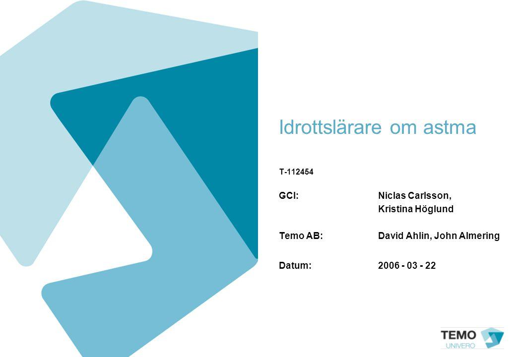 Idrottslärare om astma T-112454 GCI:Niclas Carlsson, Kristina Höglund Temo AB: David Ahlin, John Almering Datum:2006 - 03 - 22