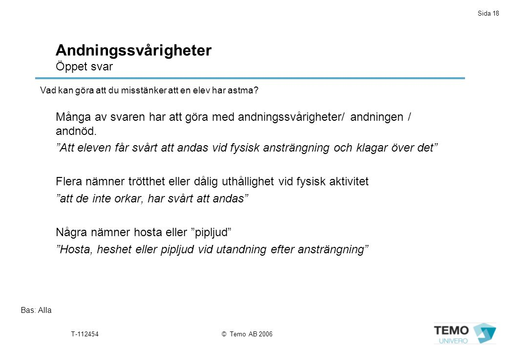 """Sida 18 T-112454© Temo AB 2006 Andningssvårigheter Öppet svar Många av svaren har att göra med andningssvårigheter/ andningen / andnöd. """"Att eleven få"""