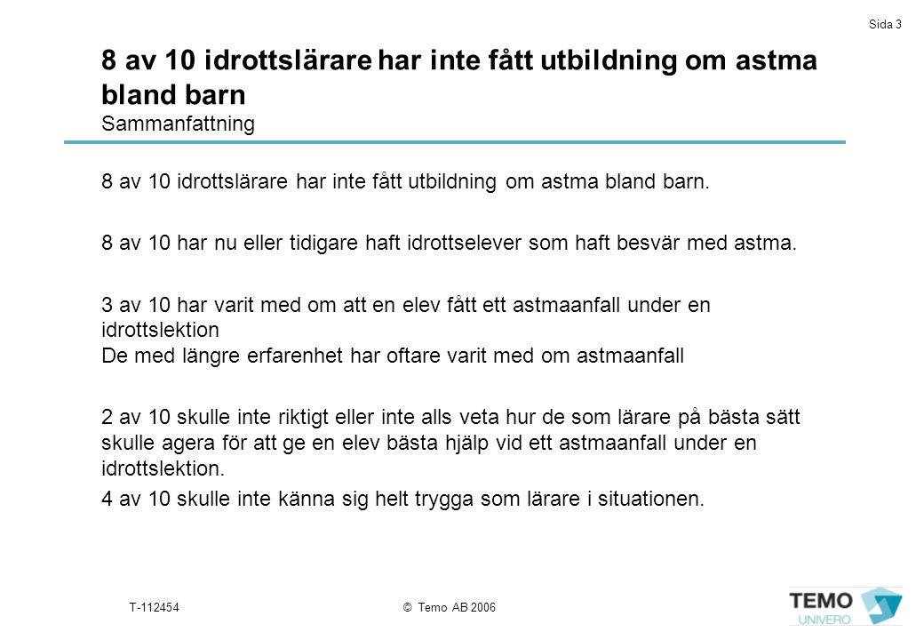 Sida 3 T-112454© Temo AB 2006 8 av 10 idrottslärare har inte fått utbildning om astma bland barn Sammanfattning 8 av 10 idrottslärare har inte fått ut