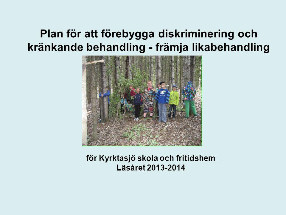 Plan för att förebygga diskriminering och kränkande behandling - främja likabehandling för Kyrktåsjö skola och fritidshem Läsåret 2013-2014