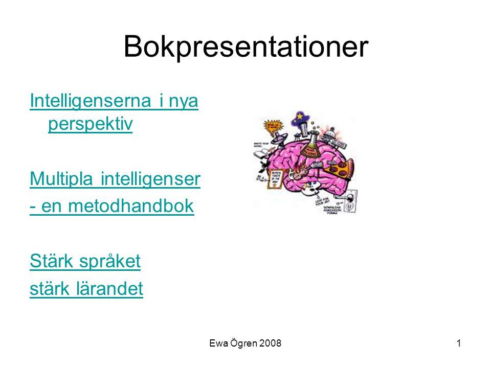 Ewa Ögren 20081 Bokpresentationer Intelligenserna i nya perspektiv Multipla intelligenser - en metodhandbok Stärk språket stärk lärandet
