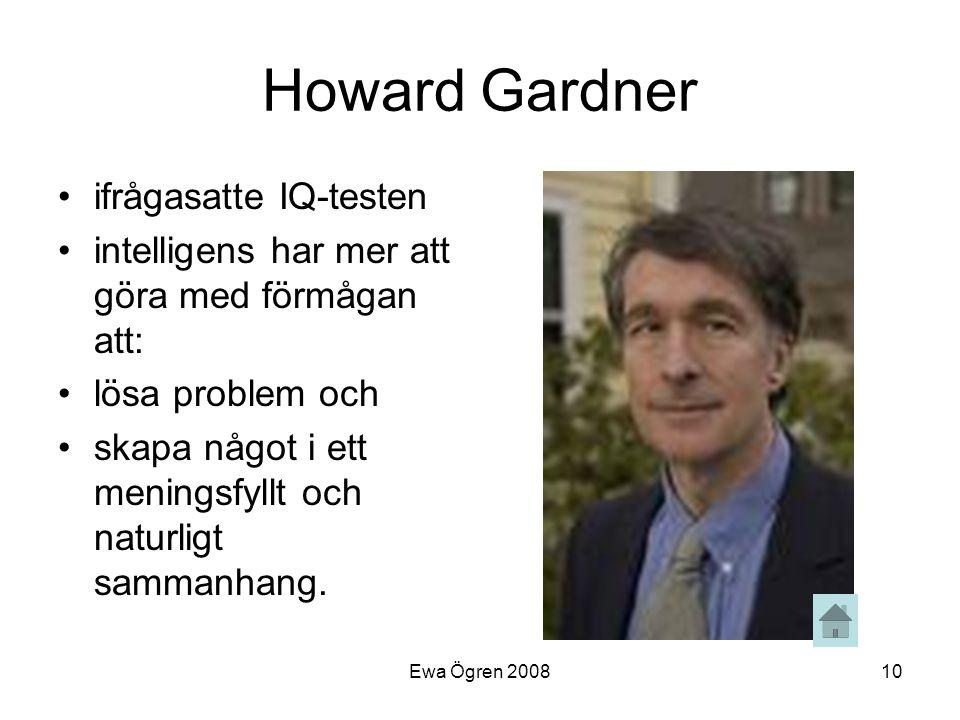 Ewa Ögren 200810 Howard Gardner •ifrågasatte IQ-testen •intelligens har mer att göra med förmågan att: •lösa problem och •skapa något i ett meningsfyl