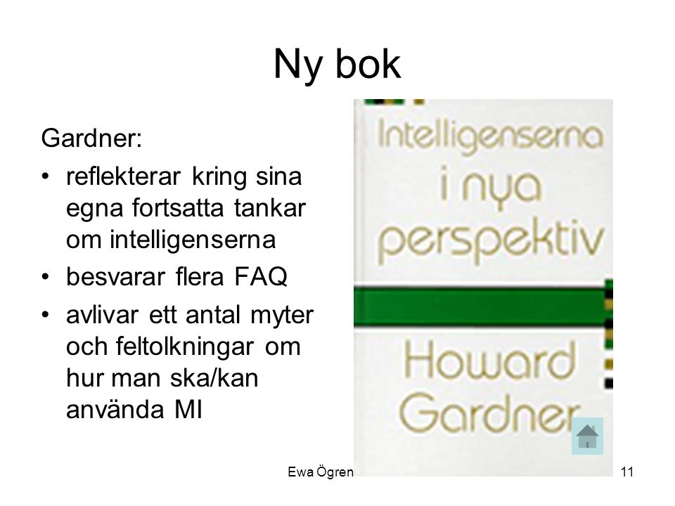 Ewa Ögren 200811 Ny bok Gardner: •reflekterar kring sina egna fortsatta tankar om intelligenserna •besvarar flera FAQ •avlivar ett antal myter och fel