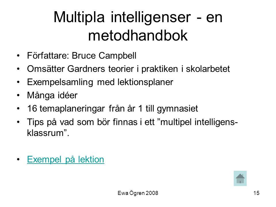 Ewa Ögren 200815 Multipla intelligenser - en metodhandbok •Författare: Bruce Campbell •Omsätter Gardners teorier i praktiken i skolarbetet •Exempelsam