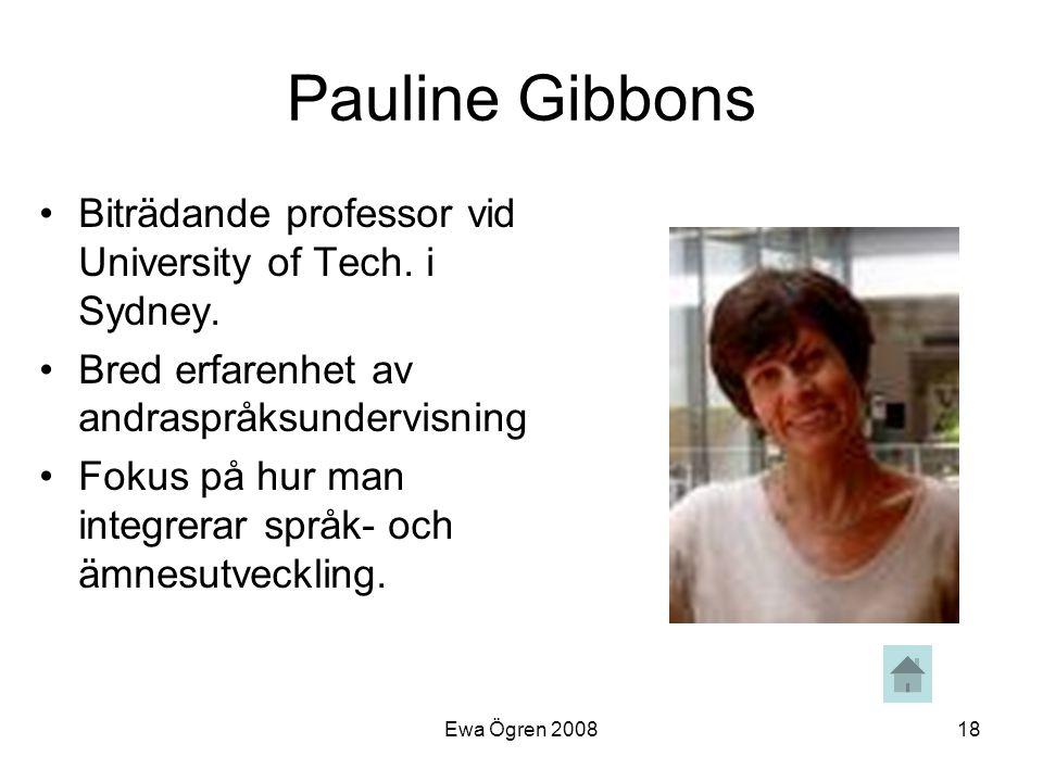 Ewa Ögren 200818 Pauline Gibbons •Biträdande professor vid University of Tech. i Sydney. •Bred erfarenhet av andraspråksundervisning •Fokus på hur man