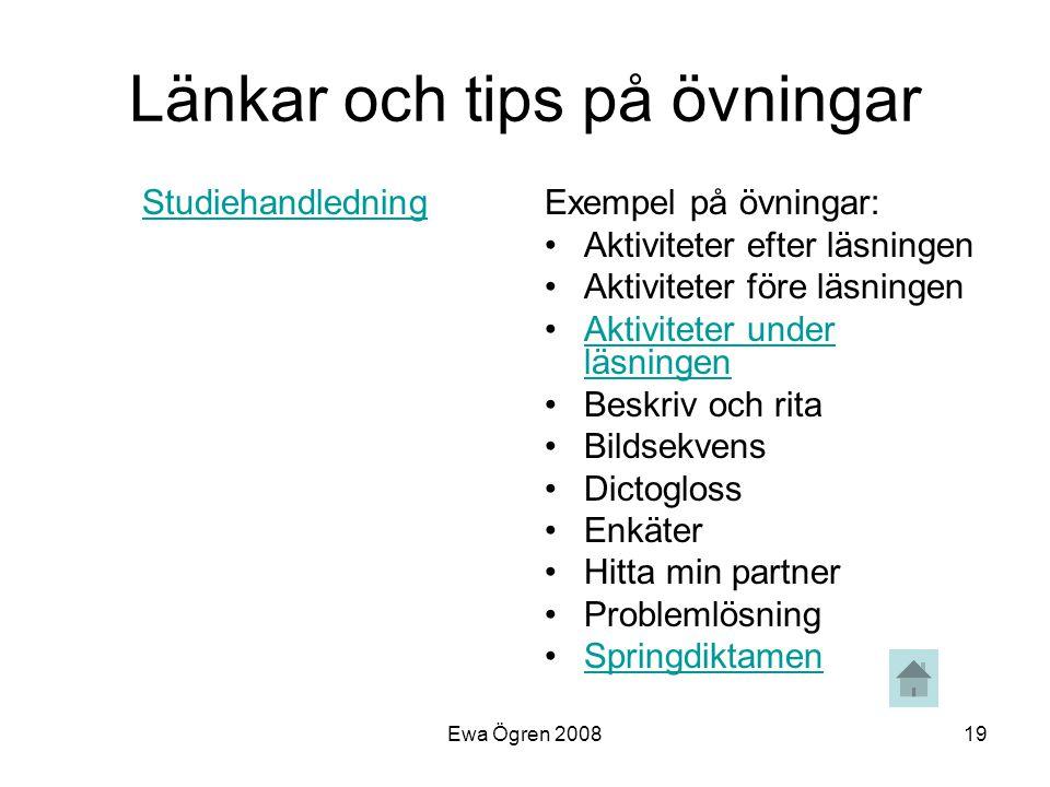 Ewa Ögren 200819 Länkar och tips på övningar StudiehandledningExempel på övningar: •Aktiviteter efter läsningen •Aktiviteter före läsningen •Aktivitet