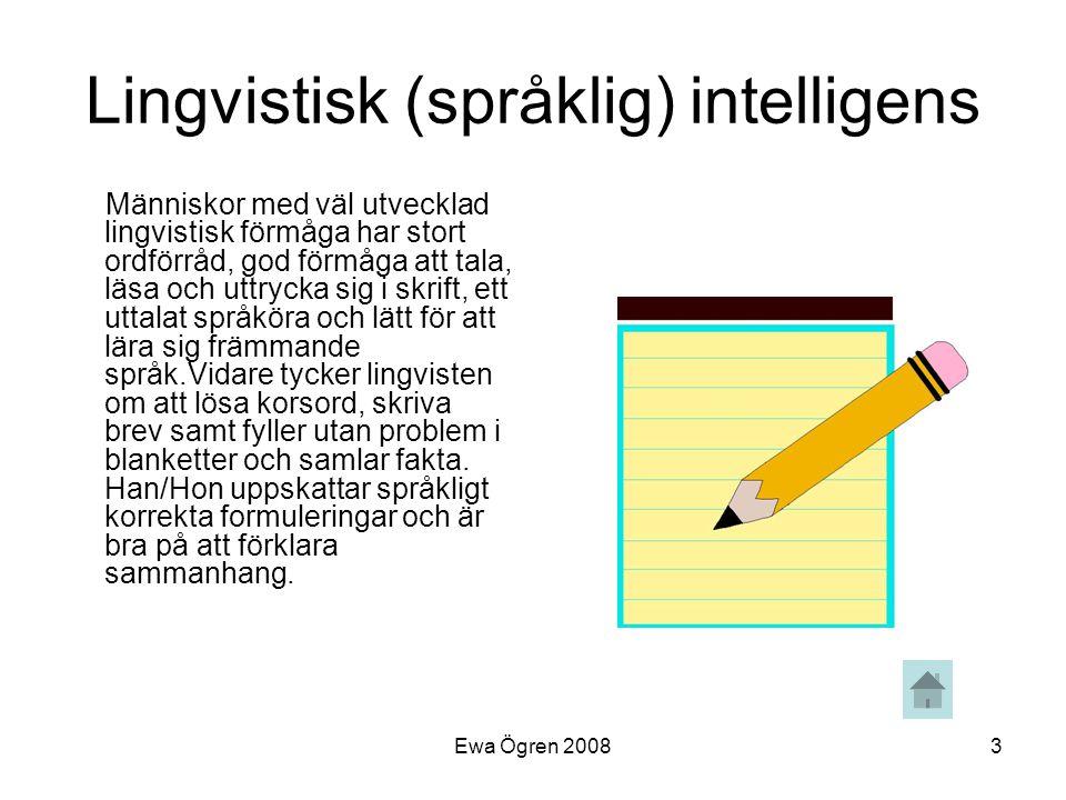Ewa Ögren 20083 Lingvistisk (språklig) intelligens Människor med väl utvecklad lingvistisk förmåga har stort ordförråd, god förmåga att tala, läsa och