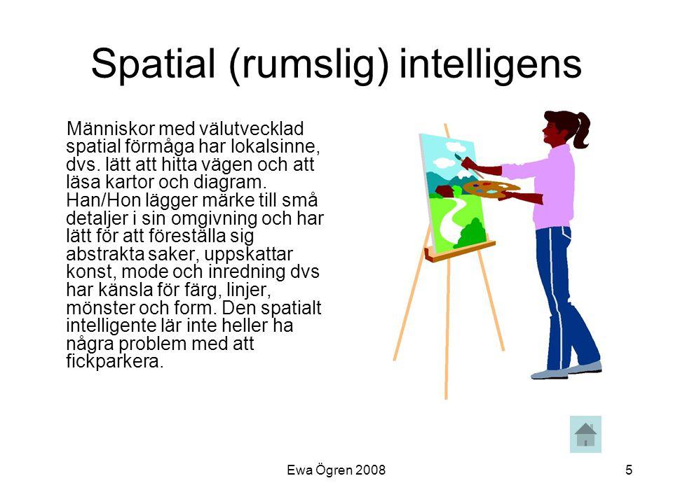 Ewa Ögren 20085 Spatial (rumslig) intelligens Människor med välutvecklad spatial förmåga har lokalsinne, dvs. lätt att hitta vägen och att läsa kartor