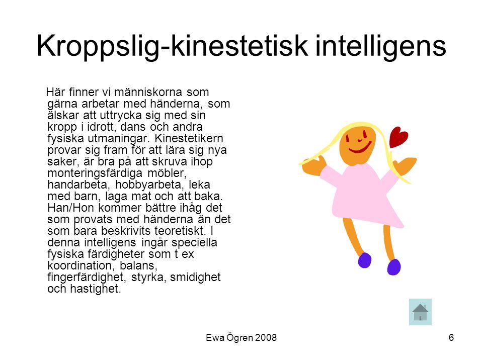 Ewa Ögren 20086 Kroppslig-kinestetisk intelligens Här finner vi människorna som gärna arbetar med händerna, som älskar att uttrycka sig med sin kropp