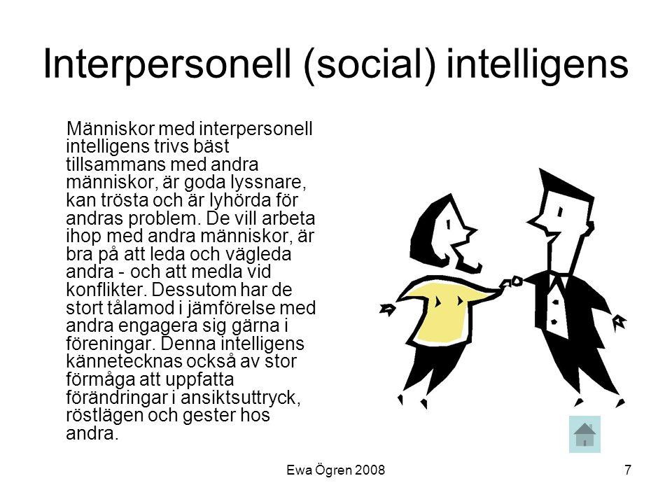Ewa Ögren 20087 Interpersonell (social) intelligens Människor med interpersonell intelligens trivs bäst tillsammans med andra människor, är goda lyssn