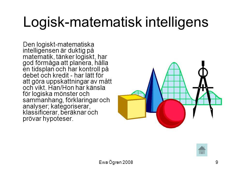 Ewa Ögren 20089 Logisk-matematisk intelligens Den logiskt-matematiska intelligensen är duktig på matematik, tänker logiskt, har god förmåga att planer