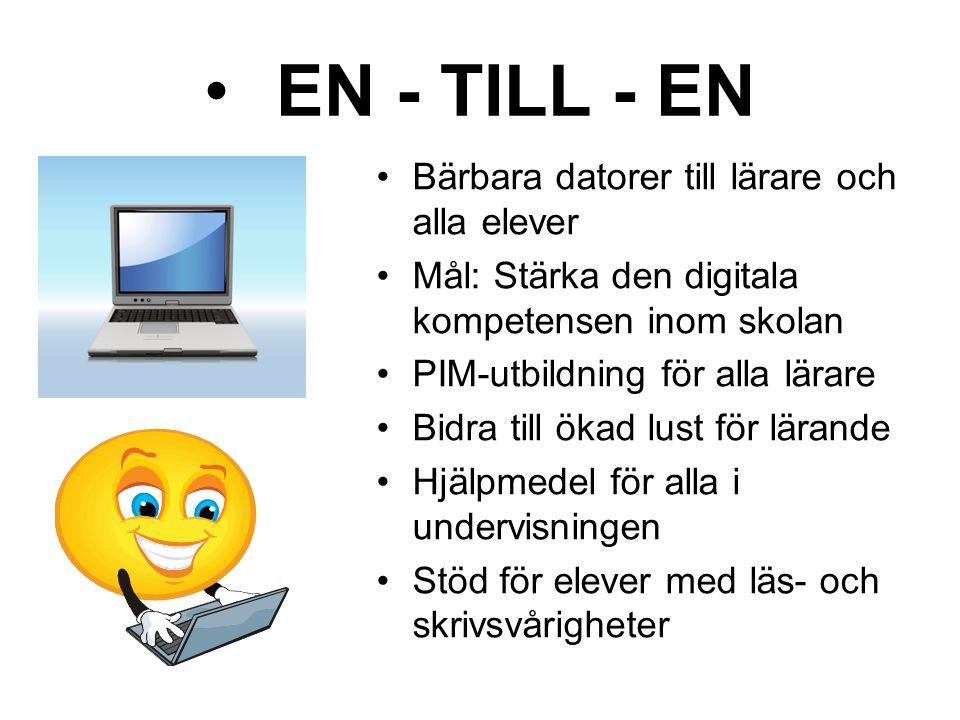 •EN - TILL - EN •Bärbara datorer till lärare och alla elever •Mål: Stärka den digitala kompetensen inom skolan •PIM-utbildning för alla lärare •Bidra
