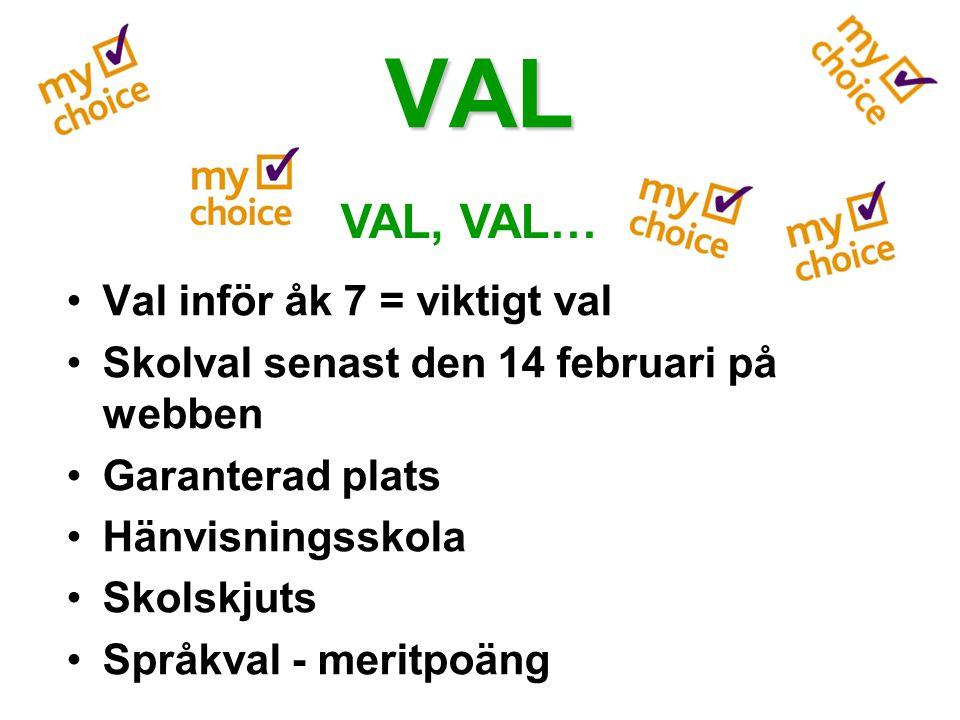 VAL •Val inför åk 7 = viktigt val •Skolval senast den 14 februari på webben •Garanterad plats •Hänvisningsskola •Skolskjuts •Språkval - meritpoäng VAL, VAL…