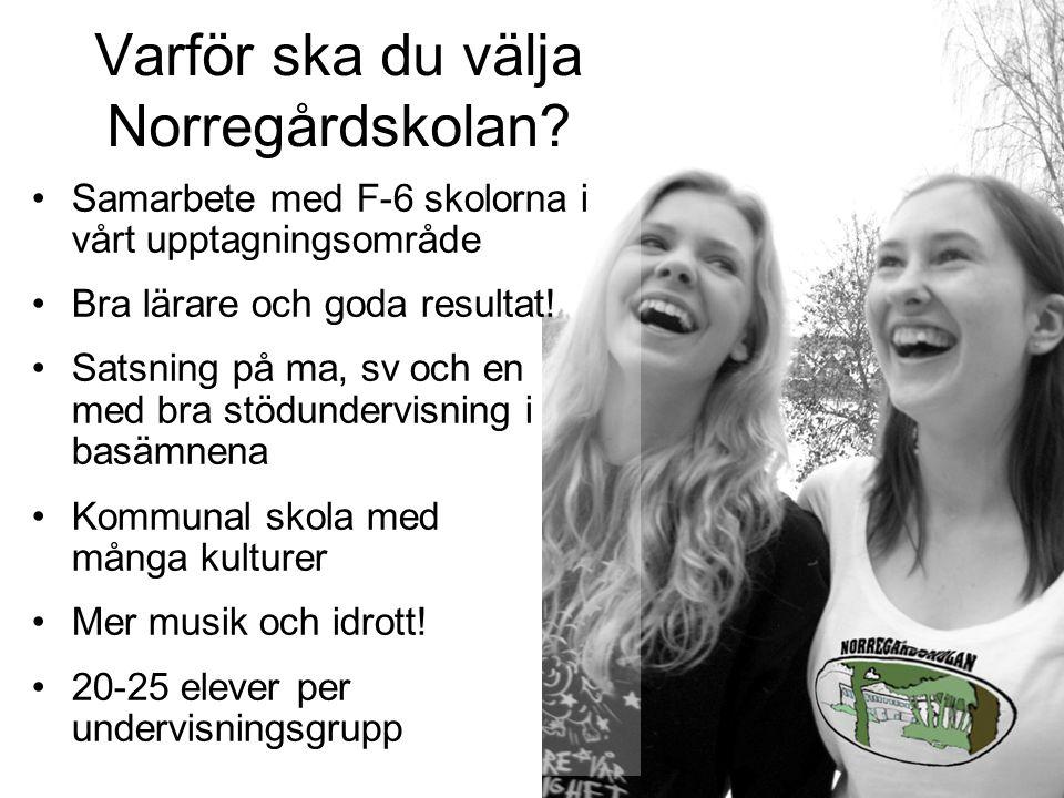 Varför ska du välja Norregårdskolan? •Samarbete med F-6 skolorna i vårt upptagningsområde •Bra lärare och goda resultat! •Satsning på ma, sv och en me