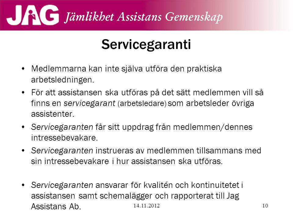 Servicegaranti •Medlemmarna kan inte själva utföra den praktiska arbetsledningen. •För att assistansen ska utföras på det sätt medlemmen vill så finns