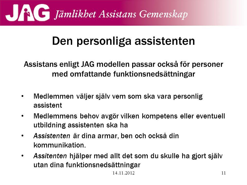 Den personliga assistenten Assistans enligt JAG modellen passar också för personer med omfattande funktionsnedsättningar • Medlemmen väljer själv vem