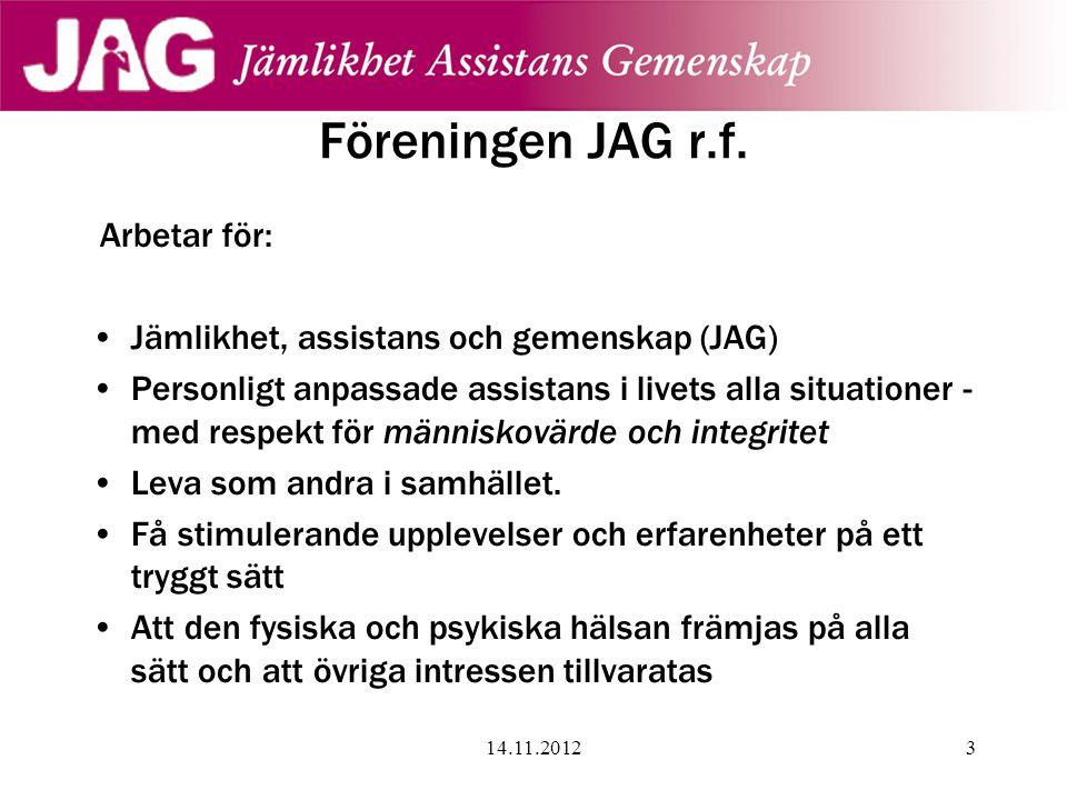 Arbetar för: •Jämlikhet, assistans och gemenskap (JAG) •Personligt anpassade assistans i livets alla situationer - med respekt för människovärde och i