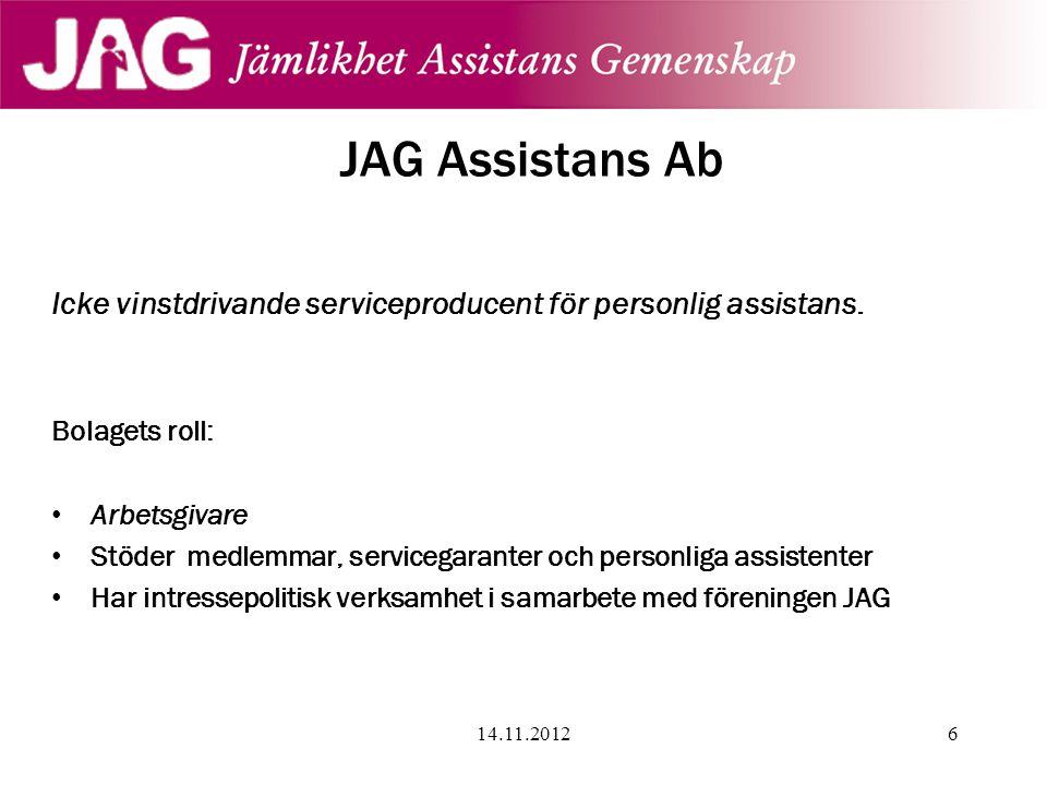 JAG Assistans Ab Icke vinstdrivande serviceproducent för personlig assistans. Bolagets roll: • Arbetsgivare • Stöder medlemmar, servicegaranter och pe