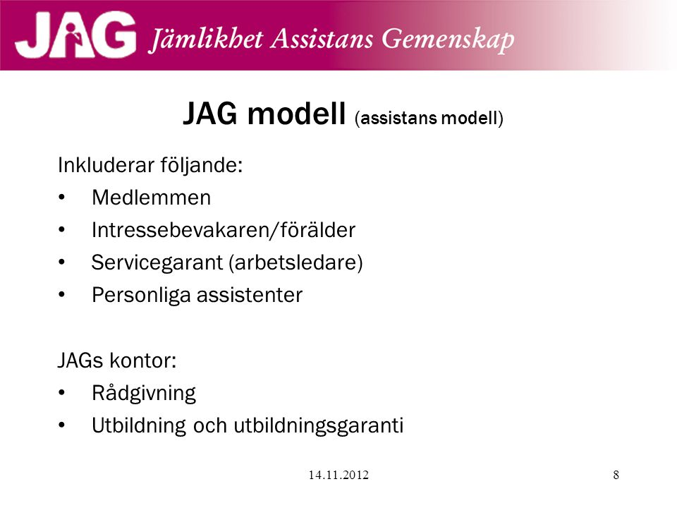 JAG modell (assistans modell) Inkluderar följande: • Medlemmen • Intressebevakaren/förälder • Servicegarant (arbetsledare) • Personliga assistenter JA