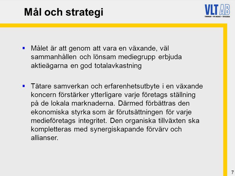 7 Mål och strategi  Målet är att genom att vara en växande, väl sammanhållen och lönsam mediegrupp erbjuda aktieägarna en god totalavkastning  Tätare samverkan och erfarenhetsutbyte i en växande koncern förstärker ytterligare varje företags ställning på de lokala marknaderna.