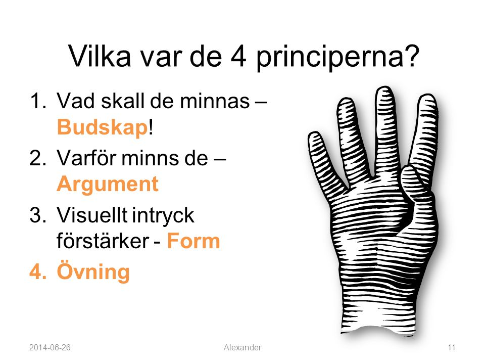 1.Vad skall de minnas – Budskap! 2.Varför minns de – Argument 3.Visuellt intryck förstärker - Form 4.Övning 2014-06-26Alexander11